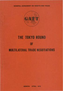 General Agreement on Tariffs and Trade [GATT] - The Tokyo Round of Multilateral Trade Negotiation...
